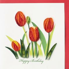"Quilled ""Happy Birthday"" greeting card with four red tulips on front"