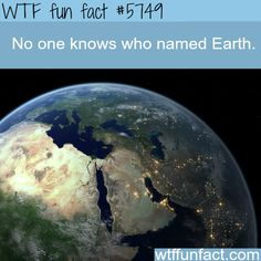 Who named earth? - WTF fun facts