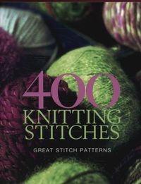 From chunky cables to delicate lac patterns, this ultimate guide to knitting stitches includes over 400 charts and instructions.