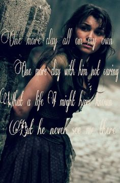 Eponine thernadier, les miserables I feel really bad for her cause she loved him and he just thought of her as a friend.