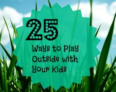 25 Ways to Get Outside With Your Kids