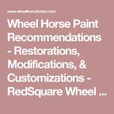Wheel Horse Paint Recommendations - Restorations, Modifications, & Customizations - RedSquare Wheel Horse Forum
