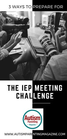 3 Ways to Prepare for the IEP Meeting Challenge - Autism Parenting Magazine