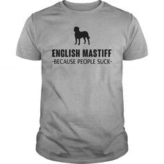 English Mastiff Because People Suck  T-Shirts T-Shirts, Hoodies ==►► Click Shopping NOW!