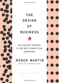 The Design of Business: Why Design Thinking is the Next Competitive Advantage, Roger Martin Design Thinking, The Design Files, Web Design, Roger Martin, Good Books, My Books, Life Changing Books, Buch Design, Branding