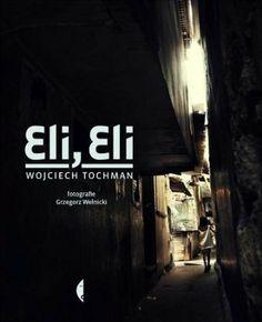 """Wojciech Tochman, """"Eli, Eli"""", Czarne, Wołowiec 2013. 133 strony"""
