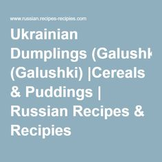 Ukrainian Dumplings (Galushki) |Cereals & Puddings | Russian Recipes & Recipies