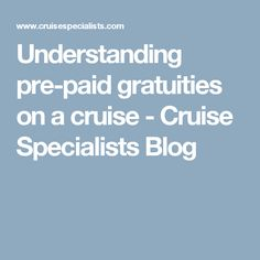 Understanding pre-paid gratuities on a cruise - Cruise Specialists Blog