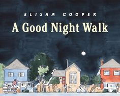 Elisha Cooper paints the quiet magic of a good-night walk as the neighborhood settles into itself at the end of the day.