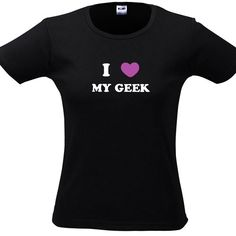 T-Shirt I Love My Geek (le T-Shirt de ma femme ^^)