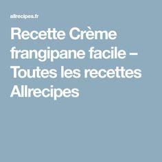 Recette Crème frangipane facile – Toutes les recettes Allrecipes
