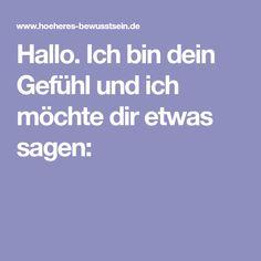 Hallo. Ich bin dein Gefühl und ich möchte dir etwas sagen: