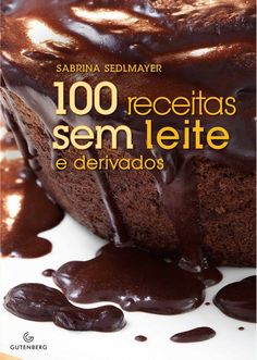 100 receitas sem leite e derivados » Cuecas na Cozinha - Blog de Gastronomia, Culinária e Dicas de Viagem Gourmet Vegan Desserts, Vegan Recipes, Cooking Recipes, Sweets Recipes, Oreo Torta, Lactose Free, Zero Lactose, Dairy Free, Gluten Free Cookies