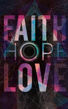 Faith, hope, and love.