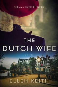 Historical Fiction 2018. The Dutch Wife: A Novel by Ellen Keith. A husband and wife are arrested and deported to different concentration camps during WWII.