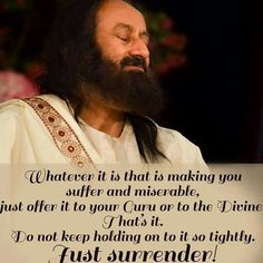 Whatever it is that is making you suffer & miserable, just offer it to your Guru or to the Divine. Do not keep holding on to it so tightly. Just Surrender! Good Life Quotes, Wisdom Quotes, Best Quotes, Motivational Quotes, Inspirational Quotes, Morning Greetings Quotes, Art Of Living, Good Thoughts, Spiritual Awakening