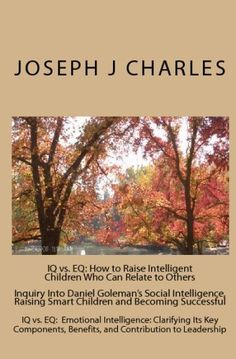 Inquiry Into Daniel Goleman's Social Intelligence, Raising Smart Children And Becoming Successful: Emotional Intelligence: Clarifying Its Key Components, Benefits, And Contribution To Leadership by Joseph J. Charles, http://www.amazon.com/dp/1434807827/ref=cm_sw_r_pi_dp_2o-wvb0RKNCRS