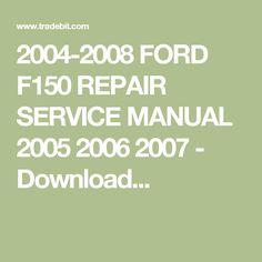2004-2008 FORD F150 REPAIR SERVICE MANUAL 2005 2006 2007 - Download...