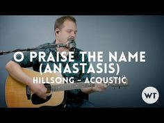 O Praise The Name (Anastasis) - Hillsong - acoustic - YouTube