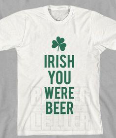 Irish Your Were Beer St Patricks Day Shirt