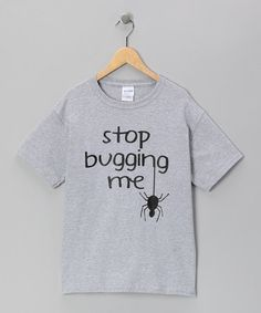 Take a look at this Gray Stop Bugging Me Tee - Toddler, Kids & Adult by Crazy Dog on #zulily today!