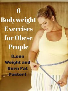 6 Bodyweight Exercises for Obese People--(Super Fast Way To Lose Weight & Burn Fat)