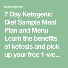 7 Day Ketogenic Diet Sample Meal Plan and Menu Learn the benefits of ketosis and pick up your free 1-week sample LCHF meal plan