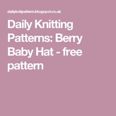 Daily Knitting Patterns: Berry Baby Hat - free pattern