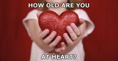 Do you know how old you are at heart? Take the test to find out!