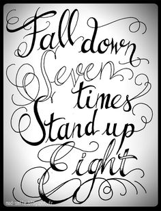 fall down seven stand up eight  -japanese  proverb -
