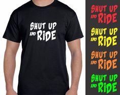 SHUT UP AND RIDE T SHIRT Men's Tee Motocross Supercross MX FMX Dirt Bike Racing #BabeNotIncluded #GraphicTee
