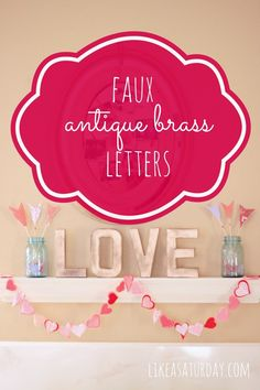 LOVE Letters {DIY Faux Antique Brass Letters} |