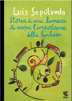 """Luis Sepulveda, """"Storia di una Lumaca che Scoprì l'Importanza della Lentezza"""""""