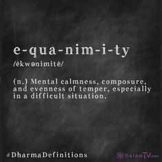 EQUANIMITY- mental calmness, composure and evenness of temper, especially in a difficult situation Synonyms: composure, level-headedness, presence of mind Unusual Words, Rare Words, Unique Words, New Words, Cool Words, Pretty Words, Beautiful Words, Beautiful Places, Tumblr P