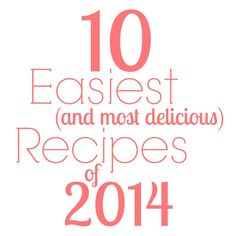 10 Easiest (and most delicious) Recipes of 2014