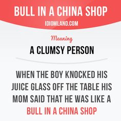"""Bull in a china shop"" is a clumsy person. #Idiom #EnglishVocabulary @English4Matura"