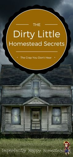 Dirty Little Homestead Secrets. The crap you don't hear about being a homesteader. (http://www.ChefBrandy.com)