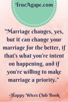 Marriage changes, yes, but it can change your marriage for the better, if that's what you're intent on happening, and if you're willing to make marriage a priority. | True Agape Newlywed Blog