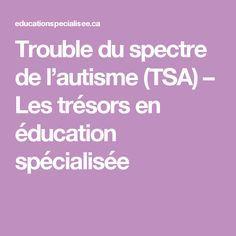 Trouble du spectre de l'autisme (TSA) – Les trésors en éducation spécialisée