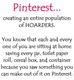 Pinterest ... creating an entire population of hoarders.