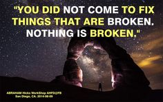 """No viniste a arreglar las cosas que están dañadas. Nada está dañado."""