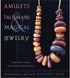 Amulets, Talismans and Magical Jewelry by Barbara Black Koltuv.