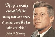 John F. Kennedy. If a free society cannot help the many who are poor