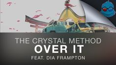 The Crystal Method - Over It (feat. Dia Frampton)