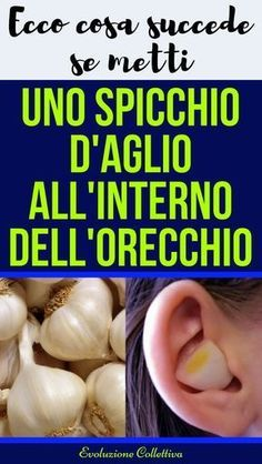 Aglio nell'orecchio, antibiotico naturale - EvoluzioneCollettiva Health And Nutrition, Health Care, Health Fitness, Home Remedies, Natural Remedies, Good Energy, Reflexology, Herbal Medicine, Superfoods