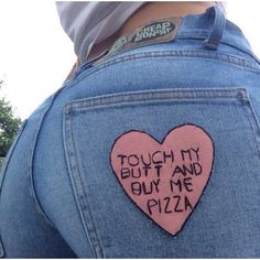 Pants: jeans touch my butt buy me pizza tumblr perfect heart butt ❤ liked on Polyvore