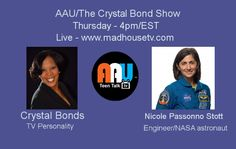 AAU/Crystal Bonds Show Thursday 1/21/16 @ 4pm/EST live on www.madhousetv.com.   Nicole Stott is a veteran astronaut with two spaceflights and 104 days living and working in space on both the Space