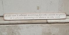 Life isn't about waiting for the storm to pass its about learning to dance in the rain Signs & Plaques > Inspirational