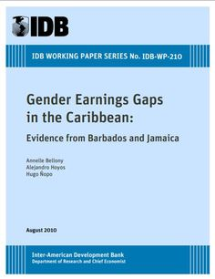 Gender Earnings Gaps in the Caribbean : Evidence from Barbados and Jamaica (EBOOK) http://www.iadb.org/en/research-and-data/publication-details,3169.html?pub_id=IDB-WP-210 This paper analyzes gender earnings gaps in Barbados and Jamaica, using a matching comparisons approach. In both countries, as in most of the Caribbean region, females' educational achievement is higher than that of males. Nonetheless, males` earnings surpass those of their female peers.