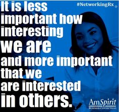 It is less important how interesting we are and more important that we are interested in others.